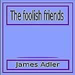 The Foolish Friends | James Adler