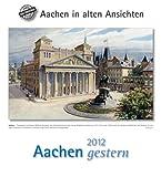 Aachen gestern 2012: Aachen in alten Ansichten