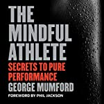 The Mindful Athlete: Secrets to Pure Performance | George Mumford,Phil Jackson - foreword