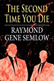The Second Time You Die, Raymond Gene Semlow, 1462643760