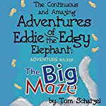 The Continuous and Amazing Adventures of Eddie the Edgy Elephant: Adventure 60,259 : The Big Maze | Tom Schatzel