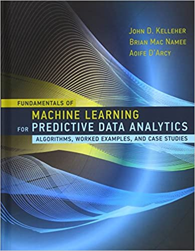 Fundamentals Of Machine Learning For Predictive Data Analytics: Algorithms, Worked Examples, And Case Studies por John D. (dublin Institute Of Technology) Kelleher epub