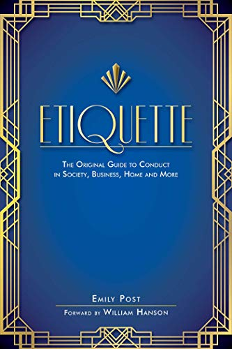 Etiquette: The Original Guide to Conduct in Society, Business, Home, and More (Party Etiquette)