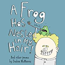 A FROG HAS NESTED IN MY HAIR!: AND OTHER POEMS