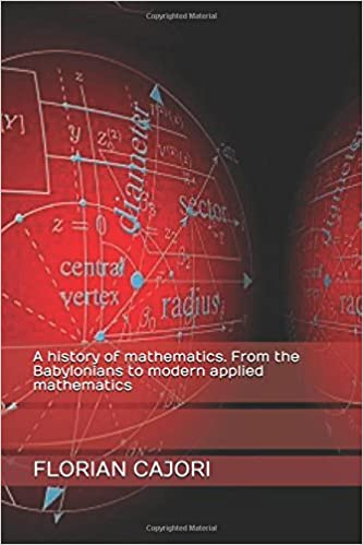 A history of mathematics. From the Babylonians to modern applied mathematics