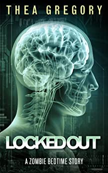 Locked Out (Zombie Bedtime Stories Book 2) by [Gregory, Thea]