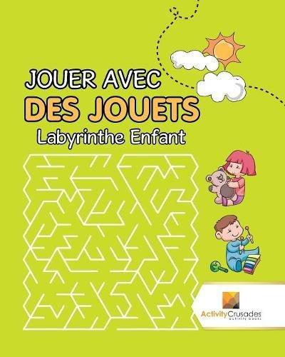 Jouer Avec Des Jouets : Labyrinthe Enfant (French Edition)