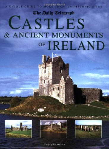 Read Online The Daily Telegraph Castles & Ancient Monuments of Ireland: A Unique Guide to More Than 150 Historic Sites pdf