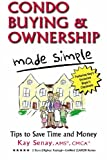 img - for Condo Buying and Ownership Made Simple: Tips to Save Time and Money book / textbook / text book