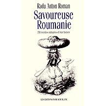 Savoureuse Roumanie: 358 recettes culinaires et leur histoire (Autres) (French Edition)