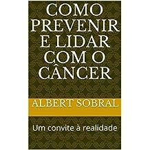 Como prevenir e lidar com o câncer: Um convite à realidade
