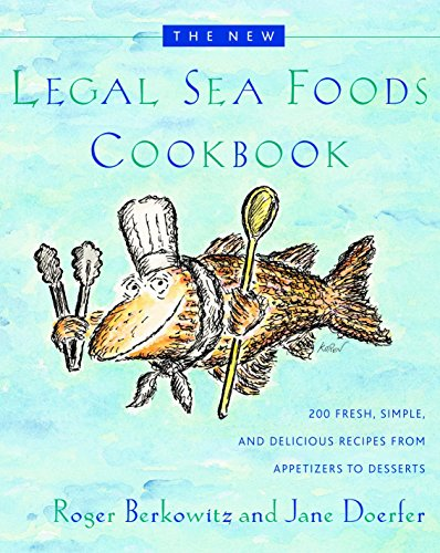 The New Legal Sea Foods Cookbook: 200 Fresh, Simple, and Delicious Recipes from Appetizers to Desserts by Roger Berkowitz, Jane Doerfer