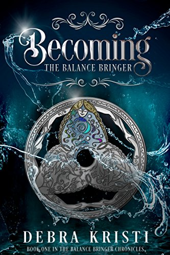 Becoming: The Balance Bringer (The Balance Bringer Chronicles Book 1)