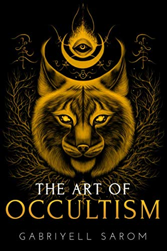 The Art of Occultism: The Secrets of High Occultism & Inner Exploration (The Sacred Mystery)