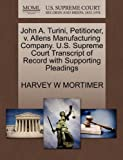 John A. Turini, Petitioner, V. Allens Manufacturing Company. U. S. Supreme Court Transcript of Record with Supporting Pleadings, Harvey W. Mortimer, 1270401521