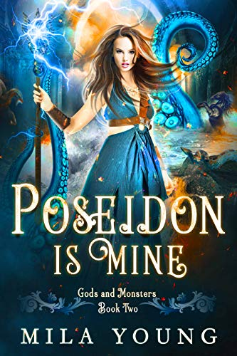 Poseidon Is Mine: Paranormal Romance Reverse Harem (Gods and Monsters Book 2)