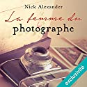 La femme du photographe suivi d'un entretien avec l'auteur Audiobook by Nick Alexander Narrated by Nick Alexander, Christine Braconnier