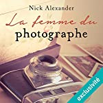 La femme du photographe suivi d'un entretien avec l'auteur | Nick Alexander