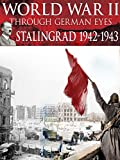 World War II Through German Eyes: Stalingrad