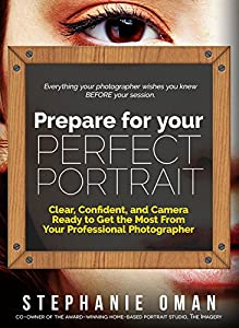 Prepare for your Perfect Portrait: Clear, Confident and Camera Ready to Get the Most From Your Professional Photographer