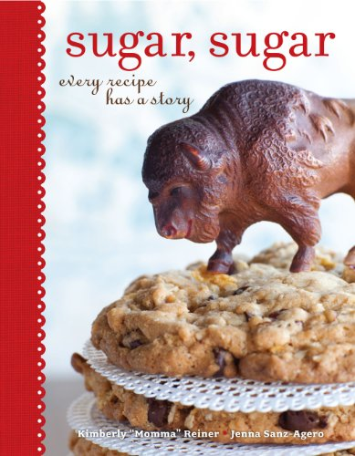 "Sugar, Sugar: Every Recipe Has a Story by Kimberly ""Momma"" Reiner, Jenna Sanz-Agero"