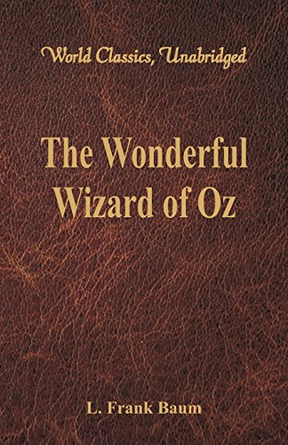 Wonderful Wizard Of Oz (The Wonderful Wizard of Oz (World Classics, Unabridged))