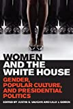Women and the White House : Gender, Popular Culture, and Presidential Politics, , 081314101X