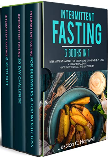 Intermittent Fasting: 3 Books in 1 - Intermittent Fasting for Beginners & Weight Loss + 30 Day Challenge + Intermittent Fasting & Keto Diet by Jessica C. Harwell
