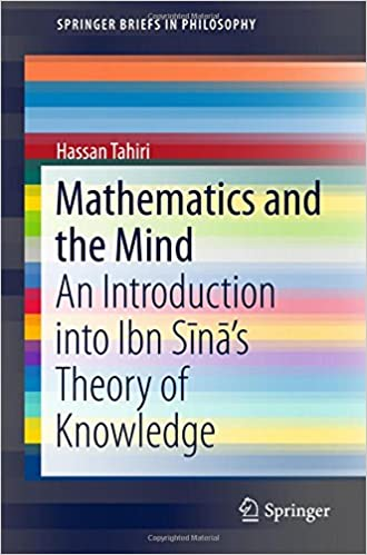 Mathematics and the Mind: An Introduction into Ibn Sina's Theory of Knowledge (SpringerBriefs in Philosophy)
