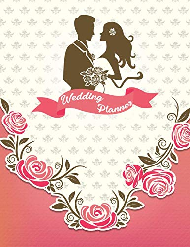 (Wedding Planner: Your Wedding Book, Wedding Planning Notebook For Complete Wedding With Checklist, Journal, Note and Ideas )