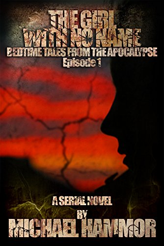 Book: Book 1 - The Girl With No Name (Bedtime Tales From The Apocalypse) by Michael Hammor