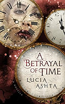 A Betrayal of Time by [Ashta, Lucia]