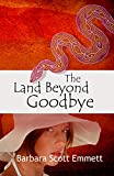 THE LAND BEYOND GOODBYE