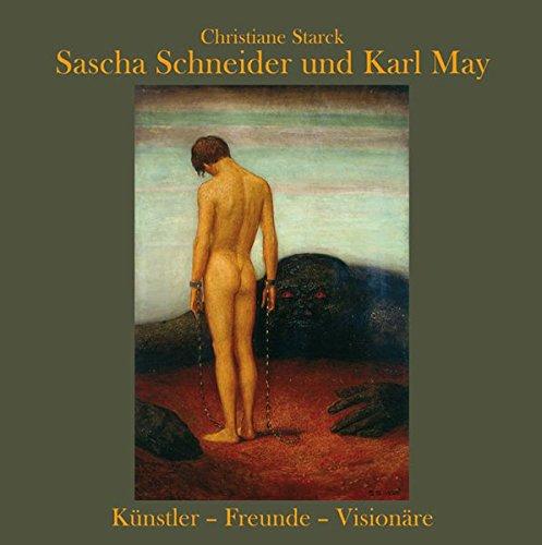 Sascha Schneider und Karl May - Künstler - Freunde - Visionäre Broschüre – 19. September 2017 Christiane Strauck Kar-May-Verlag 3780230879 Bildende Kunst
