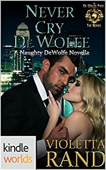 World of de Wolfe Pack: Never Cry De Wolfe (Kindle Worlds Novella) by [Rand, Violetta]