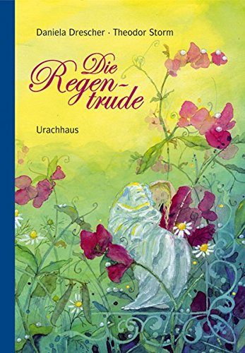Die Regentrude: Ein Bilderbuch nach dem Märchen von Theodor Storm