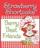 Strawberry Shortcake: Berry Best Friends (2009-02-24)