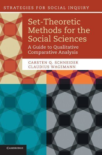 Set-Theoretic Methods for the Social Sciences: A Guide to Qualitative Comparative Analysis (Strategies for Social Inquiry) by Schneider, Carsten Q., Wagemann, Claudius (2012) Hardcover