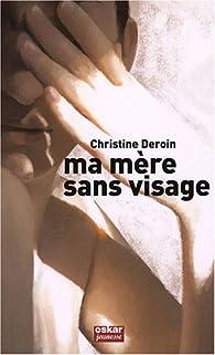 Ma mère sans visage par Christine Deroin