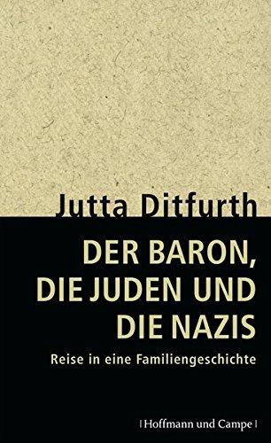 Der Baron, die Juden und die Nazis: Reise in eine Familiengeschichte (Zeitgeschichte)