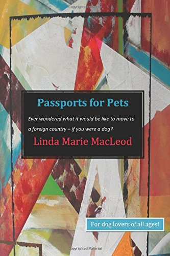 Download Passports for Pets: Ever wondered what it would be like to move to a foreign country . . .if you were a dog? pdf epub