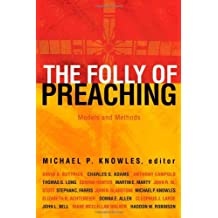 Folly of Preaching, The: Models and Methods