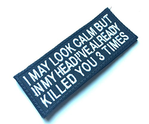 Velcro Backside for I May Look Calm But In My Head I've Already Killed You 3 Times Funny Patch, Embroidered with Velcro Backside on Patch 4 x1.5 inch by BossBee