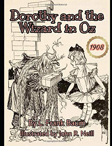 Dorothy And The Wizard In Oz Original Illustrated 1908 Edition Baum L Frank Neill John R 9798602602661 Amazon Com Books