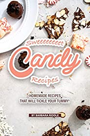 Sweeeeeeeet Candy Recipes: Homemade recipes that will tickle your tummy! (English Edition)