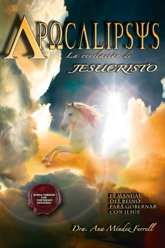 Apocalipsis, La Revelacion de Jesucristo (2016 Version) (Spanish Edition) [Ana Mendez Ferrell] (Tapa Blanda)