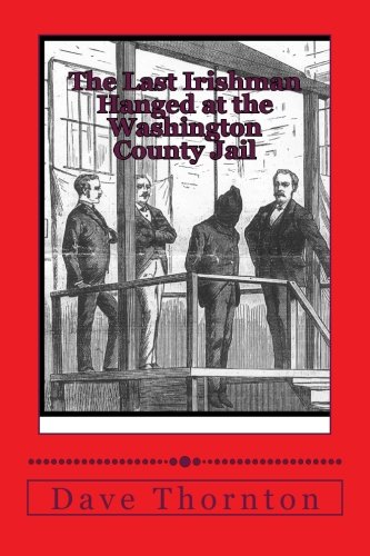 The Last Irishman Hanged at the Washington County Jail (Tales of the Old Cambridge District) PDF