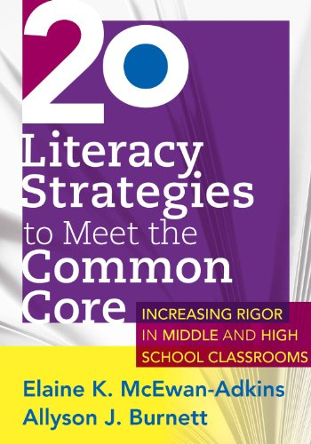 20 Literacy Strategies to Meet the Common Core: Increasing Rigor in Middle & High School Classrooms