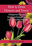 img - for How to Draw Flowers and Trees: A Beginner's Guide. Simple techniques to create beautiful forms book / textbook / text book