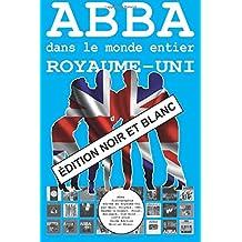 ABBA dans le monde entier: Royaume-Uni - Édition Noir et Blanc: Discographie éditée par Epic, Polydor, Polar, Reader's Digest, Hallmark... - Guide - Édition Noir et Blanc